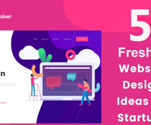 5 Fresh Website Design Ideas to Make Websites Impressive